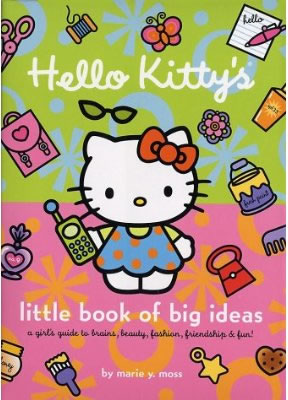 Hello Kitty's Little Book of Big Ideas:  A Girl's Guide to Brains, Beauty, Fashion, Friendship and Fun